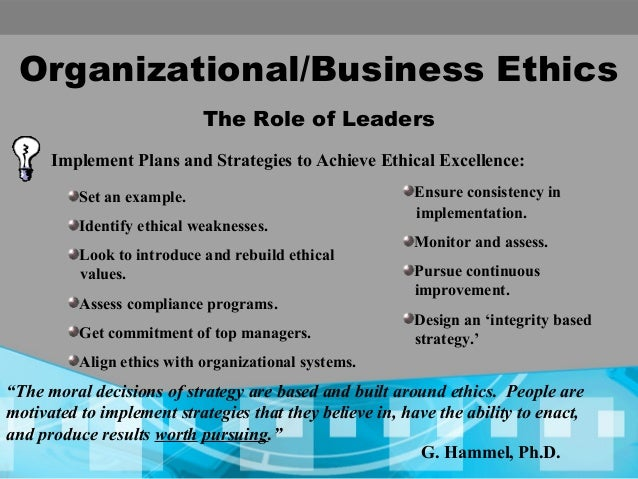 the role of business ethics and On the informal side are the organization's role models and heroes, the norms of daily behavior the building blocks of business ethics (includes a ethics checklist for companies to evaluate their culture), dividend.