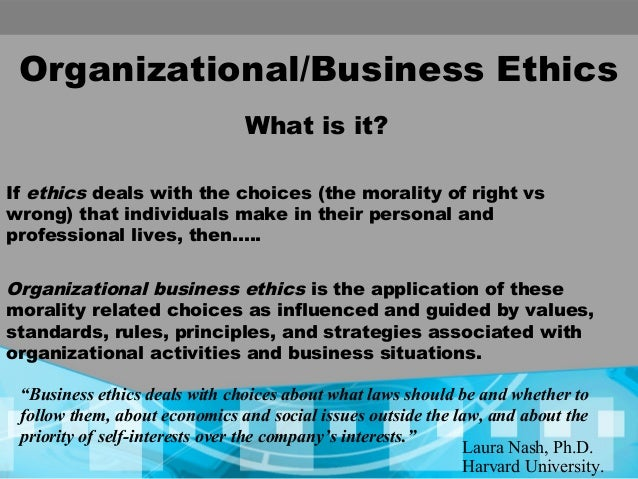 organizational ethics Organization ethics refers to the code of conduct of the individuals working in a particular organization organization ethics includes various guidelines and.