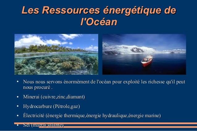 Les Ressources énergétique deLes Ressources énergétique de l'Océanl'Océan ● Nous nous servons énormément de l'océan pour e...