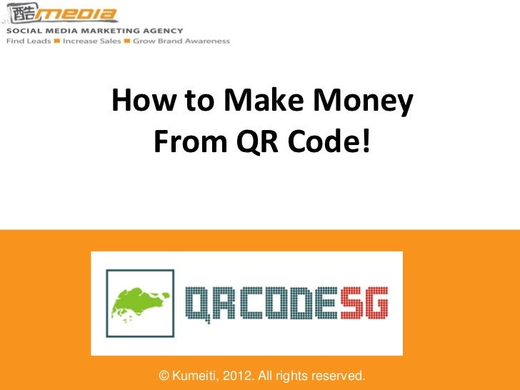 How to Make Money  From QR Code!  © Kumeiti, 2012. All rights reserved.