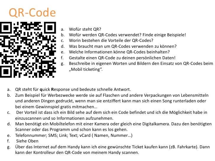 QR-Code<br />Wofür steht QR?<br />Wofür werden QR-Codes verwendet? Finde einige Beispiele!<br />Worin bestehen die Vorteil...