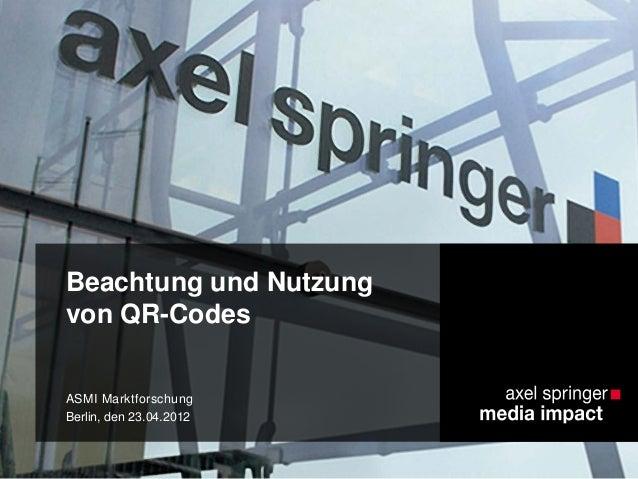 Beachtung und Nutzung von QR-Codes ASMI Marktforschung Berlin, den 23.04.2012