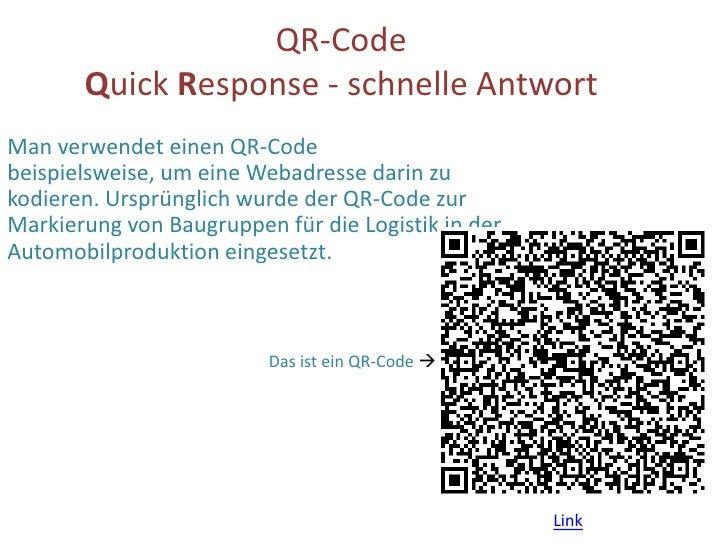 QR-Code Quick Response - schnelle Antwort<br />Man verwendet einen QR-Code beispielsweise, um eine Webadresse darin zu kod...