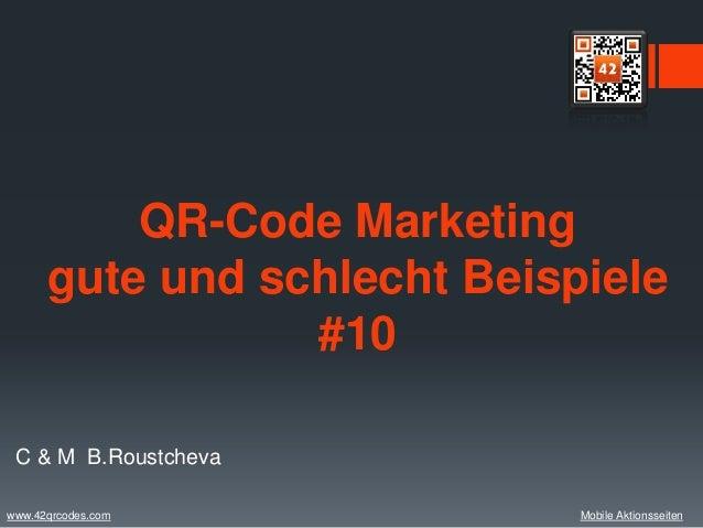QR-Code Marketing      gute und schlecht Beispiele                 #10 C & M B.Roustchevawww.42qrcodes.com            Mobi...