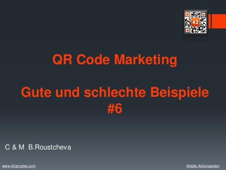 QR Code Marketing         Gute und schlechte Beispiele                     #6 C & M B.Roustchevawww.42qrcodes.com         ...