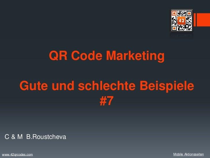 QR Code Marketing         Gute und schlechte Beispiele                     #7 C & M B.Roustchevawww.42qrcodes.com         ...