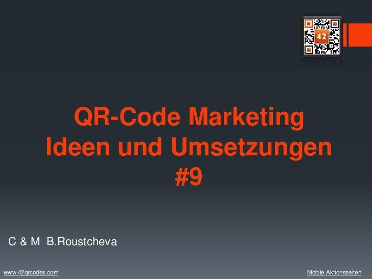 QR-Code Marketing             Ideen und Umsetzungen                       #9 C & M B.Roustchevawww.42qrcodes.com          ...