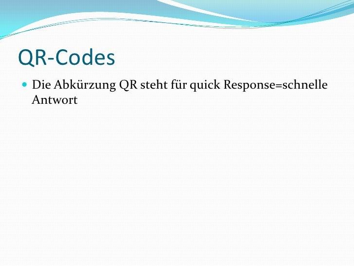 QR-Codes<br />Die Abkürzung QR steht für quick Response=schnelle Antwort <br />