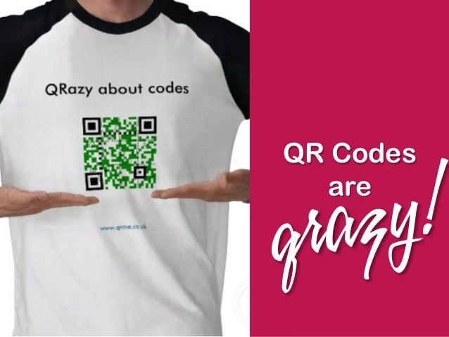 QR Codes are qrazy!