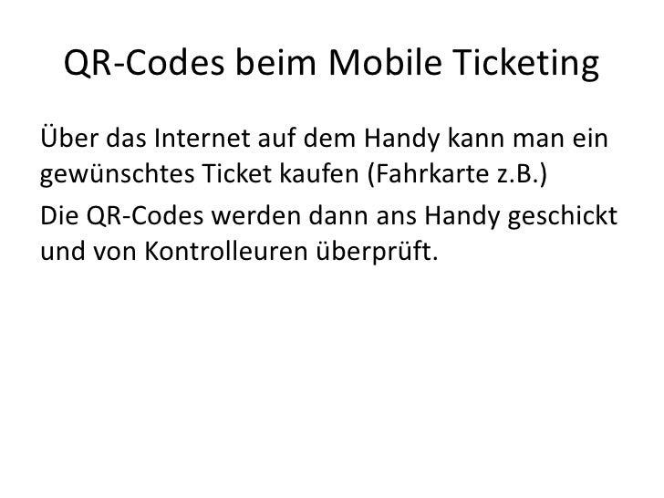 QR-Codes beim Mobile Ticketing<br />Über das Internet auf dem Handy kann man ein gewünschtes Ticket kaufen (Fahrkarte z.B....