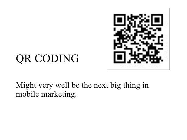 QR CODING Might very well be the next big thing in mobile marketing.