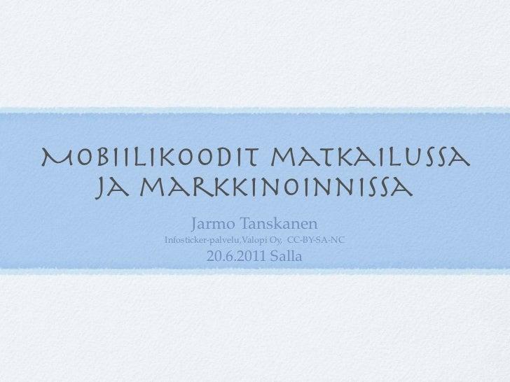Mobiilikoodit matkailussa  ja markkinoinnissa             Jarmo Tanskanen       Infosticker-palvelu,Valopi Oy, CC-BY-SA-NC...