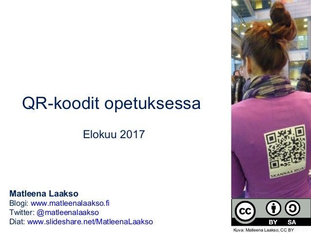 QR-koodit opetuksessa Elokuu 2017 Matleena Laakso Blogi: www.matleenalaakso.fi Twitter: @matleenalaakso Diat: www.slidesha...