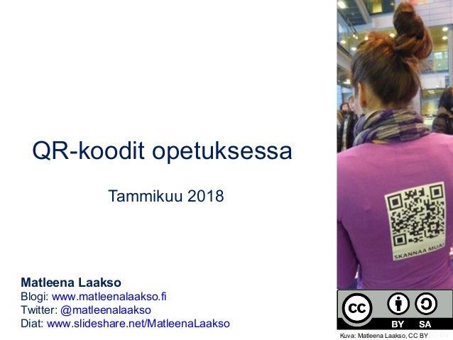 QR-koodit opetuksessa Tammikuu 2018 Matleena Laakso Blogi: www.matleenalaakso.fi Twitter: @matleenalaakso Diat: www.slides...