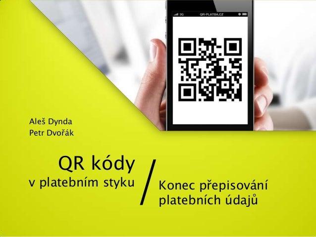 Aleš DyndaPetr Dvořák                /       QR kódyv platebním styku   Konec přepisování                    platebních úd...