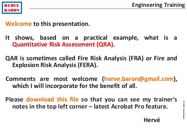 Quantitative Risk Assessment (QRA). ©2015u2013HervéBaron HERVE BARON  Engineering Training Welcome To This Presentation.