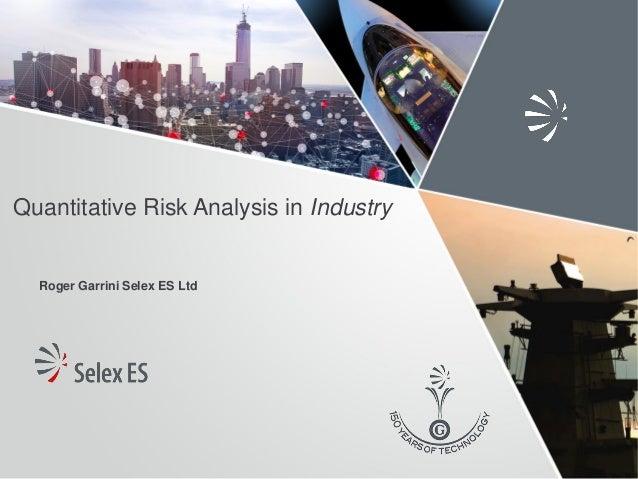 Quantitative Risk Analysis in Industry Roger Garrini Selex ES Ltd