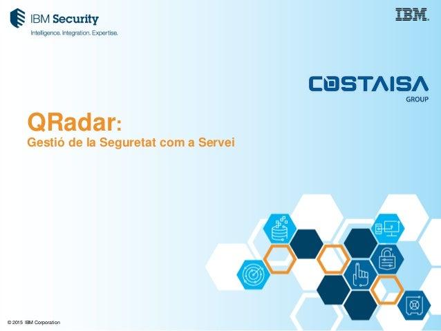 © 2015 IBM Corporation QRadar: Gestió de la Seguretat com a Servei