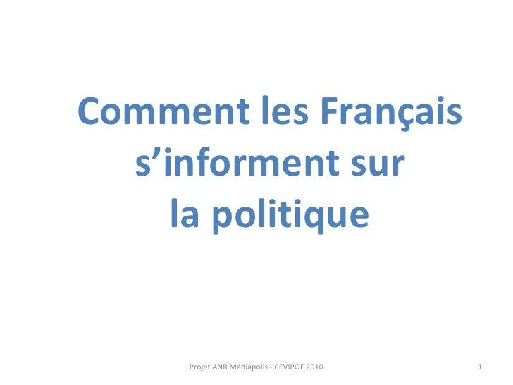Comment les Français   s'informent sur      la politique        Projet ANR Médiapolis - CEVIPOF 2010   1