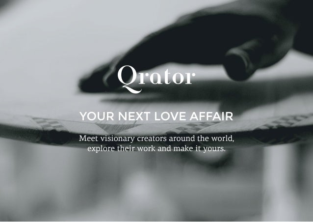 YOUR NEXT LOVE AFFAIR  Meet visionary creators around the world,  explore their work and make it yours.