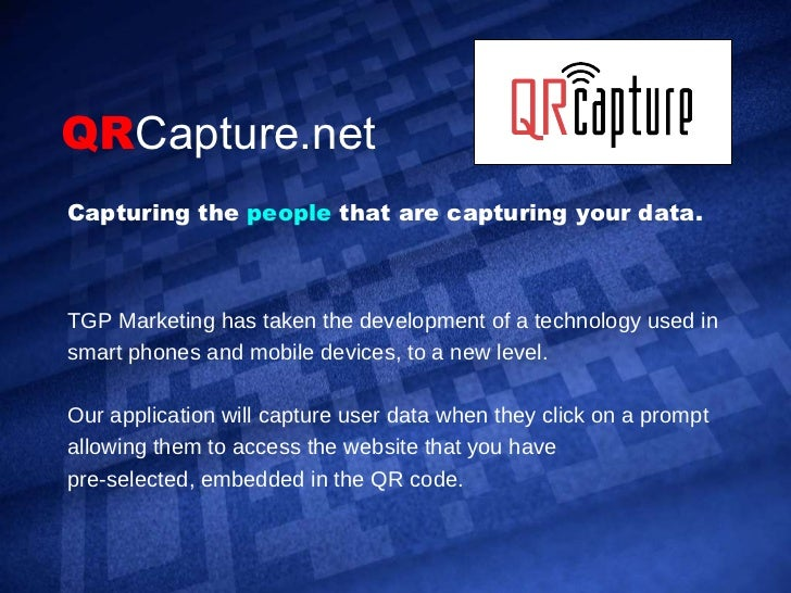 QR Capture.net TGP Marketing has taken the development of a technology used in smart phones and mobile devices, to a new l...