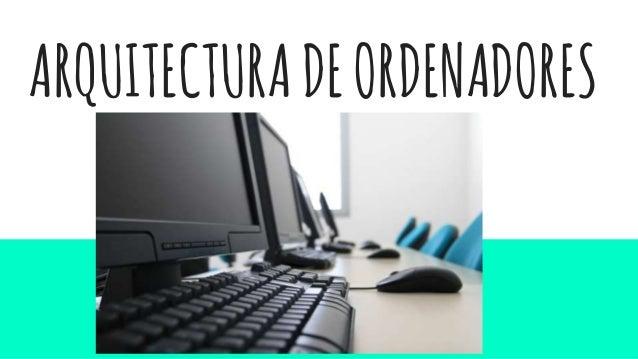 Presentaci n tema 2 arquitectura del ordenador for Arquitectura ordenador