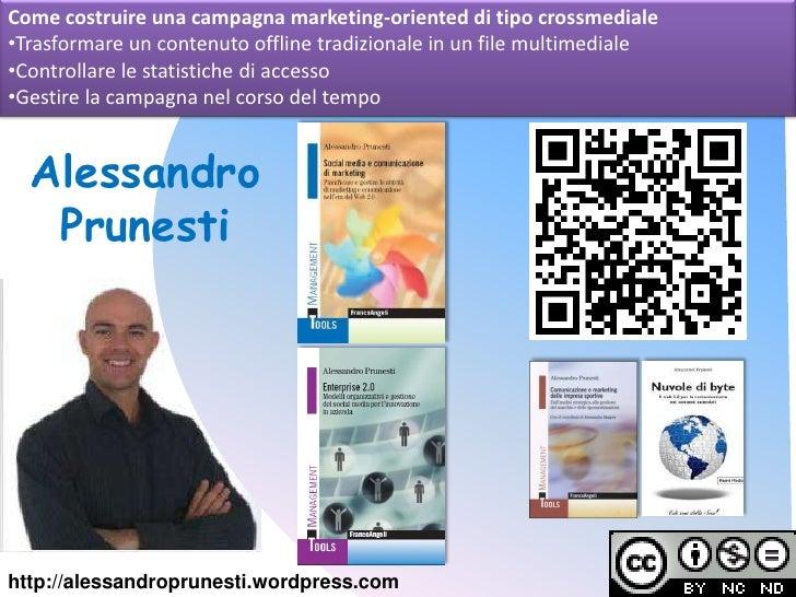 Come costruire una campagna marketing-oriented di tipo crossmediale<br /><ul><li>Trasformare un contenuto offline tradizio...