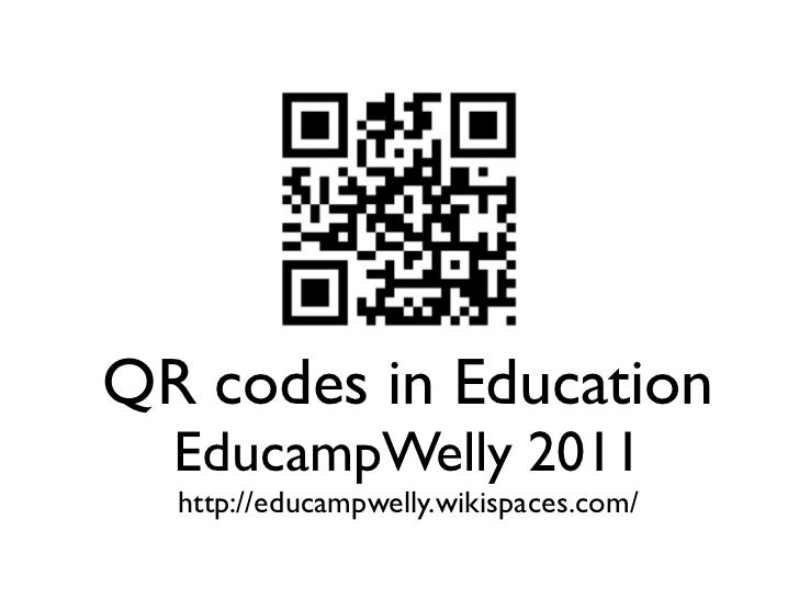 QR codes in Education  EducampWelly 2011  http://educampwelly.wikispaces.com/