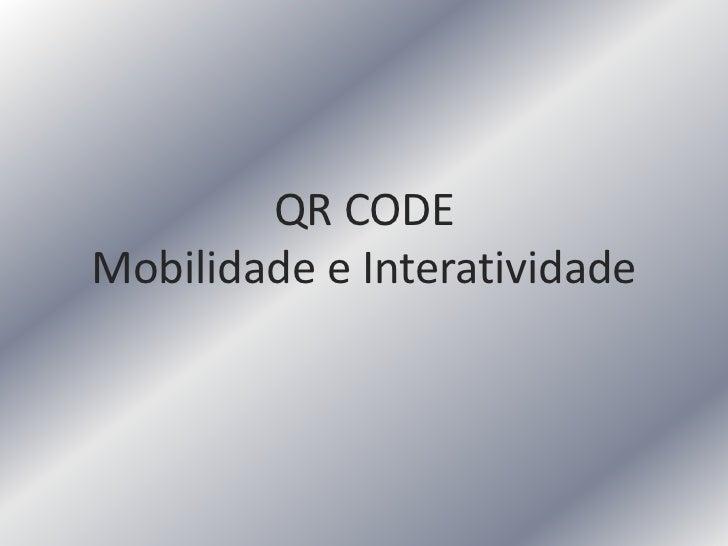 QR CODEMobilidade e Interatividade
