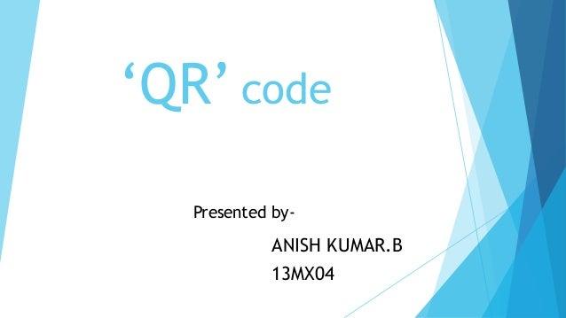 'QR' code Presented by-  ANISH KUMAR.B  13MX04