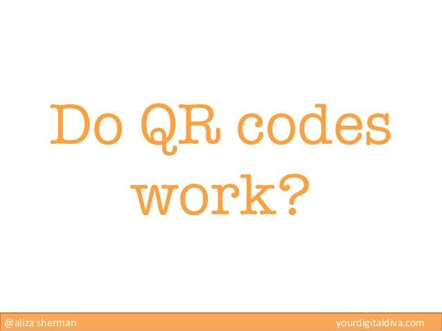 Do QR codes            work? @aliza sherman                                                yourd...