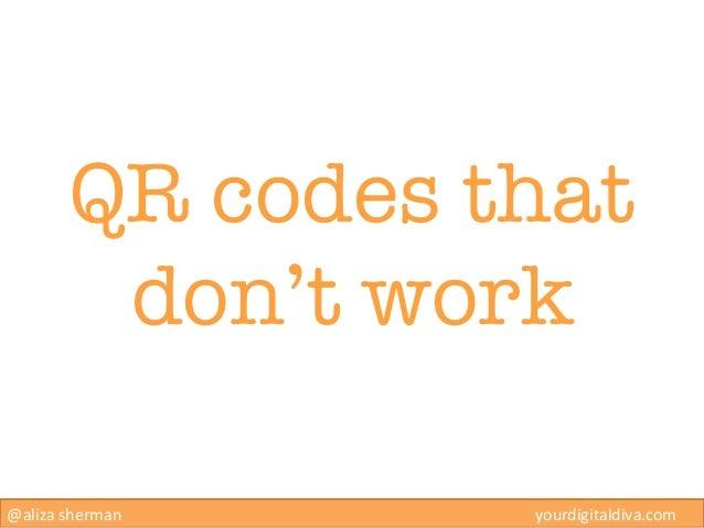 QR codes that          don't work@aliza sherman                                                y...