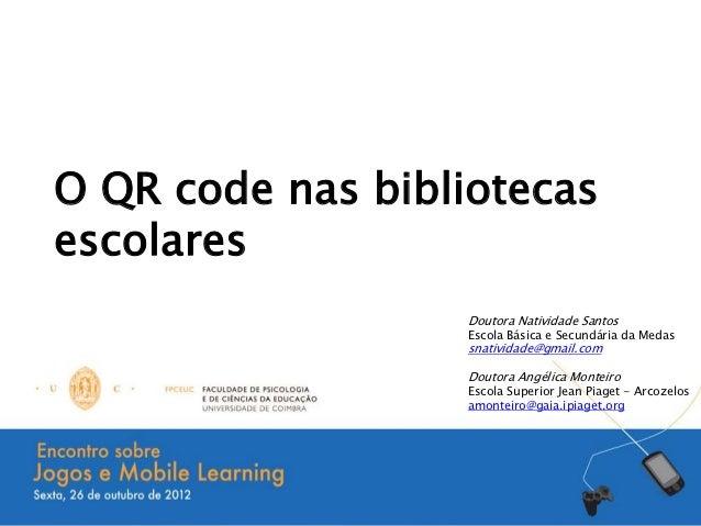 O QR code nas bibliotecasescolares                  Doutora Natividade Santos                  Escola Básica e Secundária ...