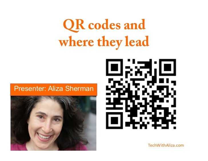 QR codes and             where they leadPresenter: Aliza Sherman                           TechWithAliza.com