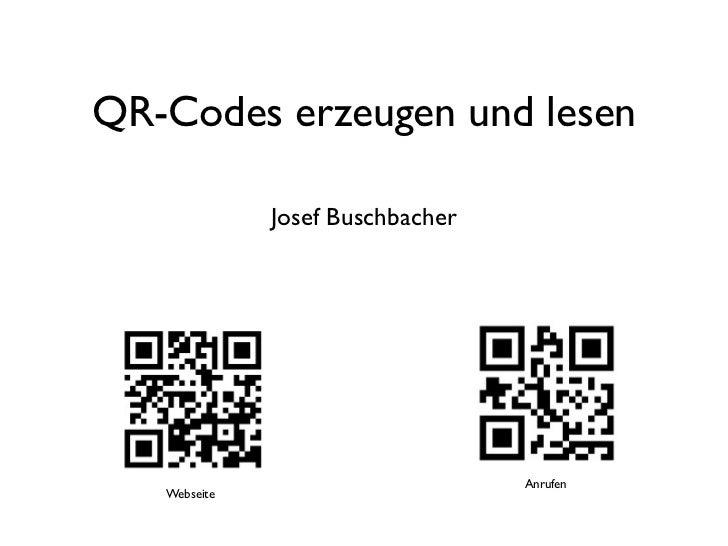 QR-Codes erzeugen und lesen              Josef Buschbacher                                  Anrufen   Webseite