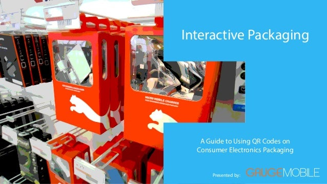 Interactive Packaging   A Guide to Using QR Codes on  Consumer Electronics Packaging      Presented by: