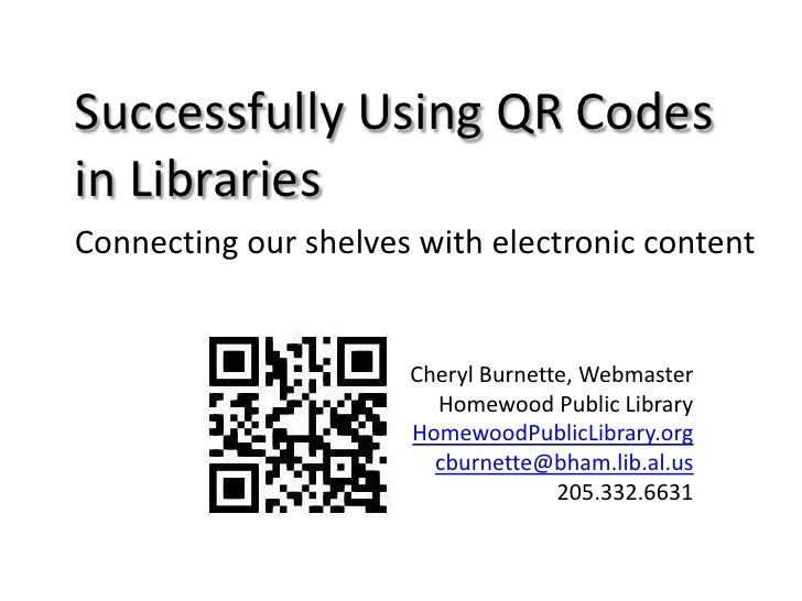 Successfully Using QR Codes in Libraries<br />Connecting our shelves with electronic content<br />Cheryl Burnette, Webmast...