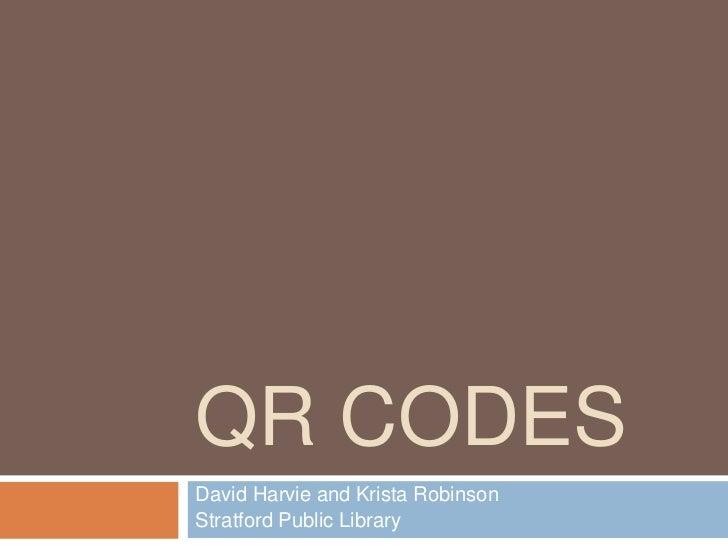 QR CODESDavid Harvie and Krista RobinsonStratford Public Library