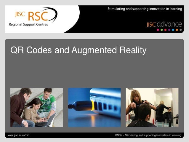 June 24, 2013 | slide 1RSCs – Stimulating and supporting innovation in learningQR Codes and Augmented Realitywww.jisc.ac.u...