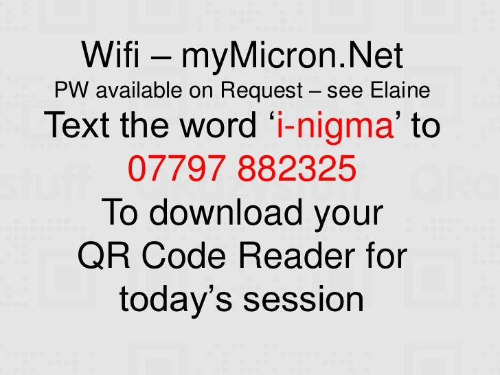 Wifi – myMicron.NetPW available on Request – see ElaineText the word 'i-nigma' to      07797 882325   To download your  QR...
