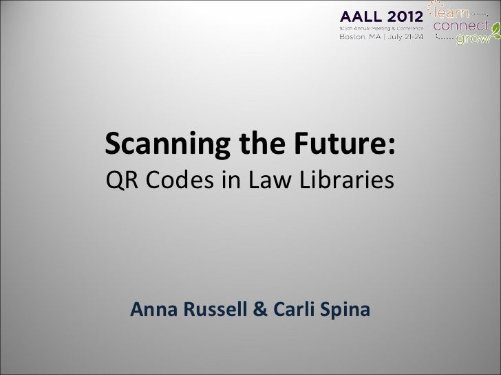 Scanning the Future:QR Codes in Law Libraries  Anna Russell & Carli Spina