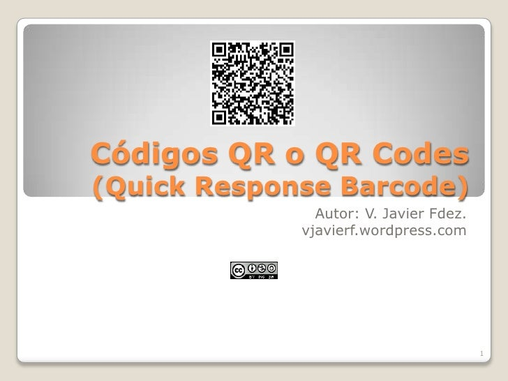 Códigos QR o QR Codes (Quick Response Barcode)<br />Autor: V. Javier Fdez.<br />vjavierf.wordpress.com<br />1<br />