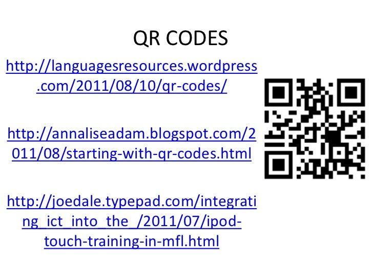 QR CODES <br />http://languagesresources.wordpress.com/2011/08/10/qr-codes/<br />http://annaliseadam.blogspot.com/2011/08/...