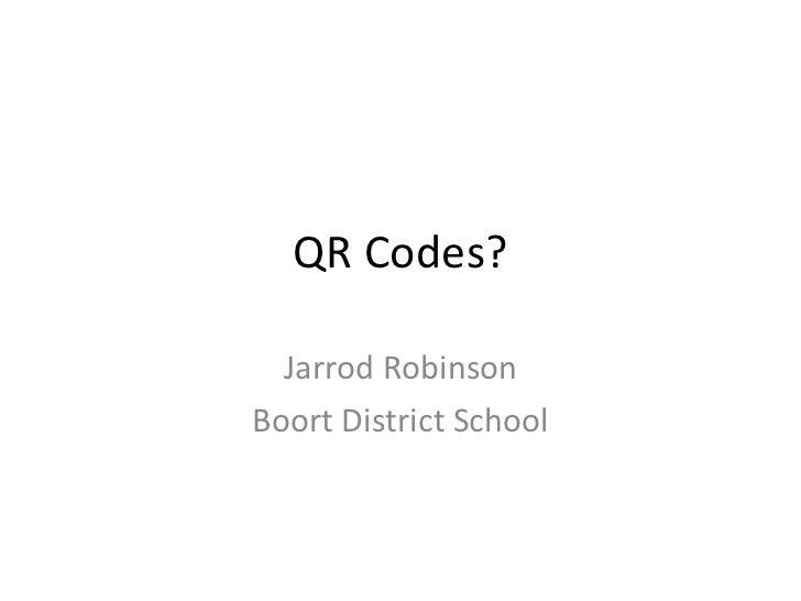 QR Codes? Jarrod Robinson Boort District School