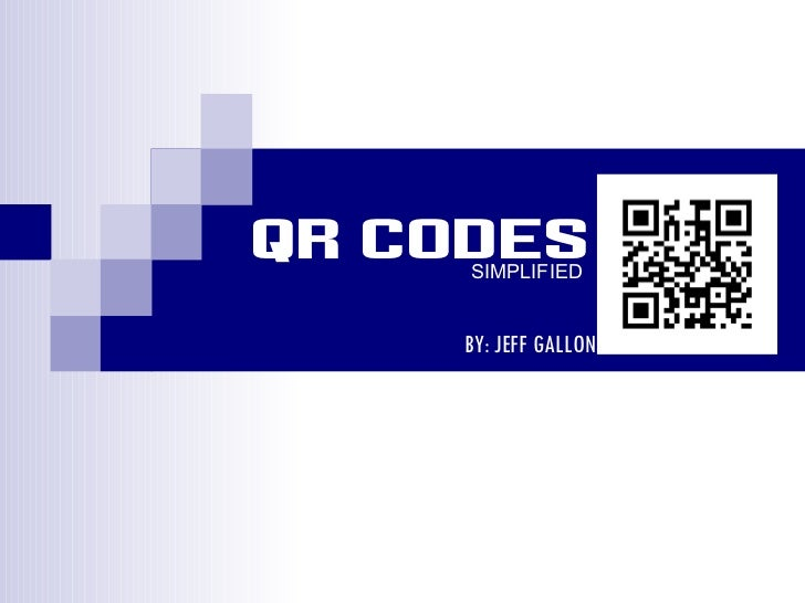 QR CODES SIMPLIFIED BY: JEFF GALLON