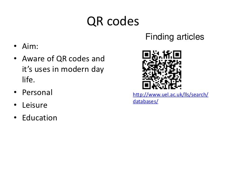 QR codes                                 Finding articles• Aim:• Aware of QR codes and  it's uses in modern day  life.• Pe...