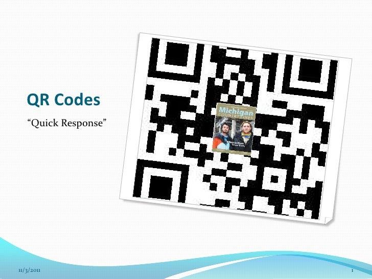 "QR Codes   ""Quick Response""11/3/2011             1"