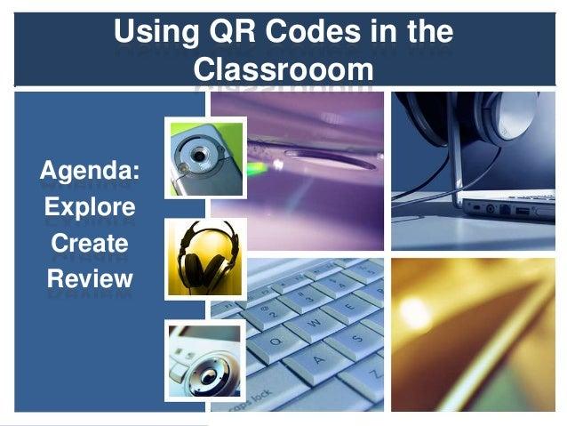 Using QR Codes in the Classrooom Agenda: Explore Create Review