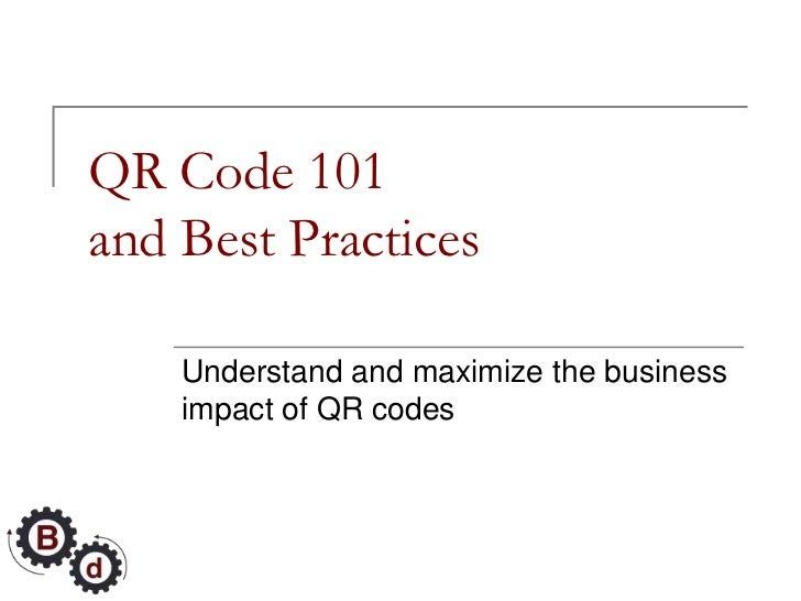 QR Code 101and Best Practices    Understand and maximize the business    impact of QR codes
