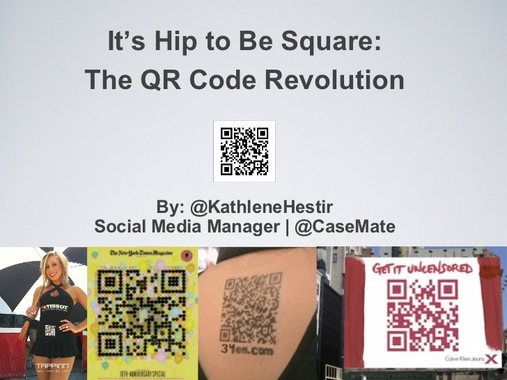 It's Hip to Be Square: The QR Code Revolution By: @KathleneHestir Social Media Manager | @CaseMate